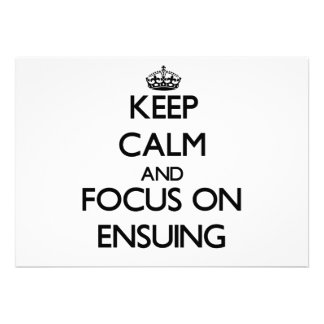 Keep Calm and focus on ENSUING Personalized Invite