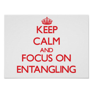 Keep Calm and focus on ENTANGLING Poster
