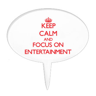 Keep Calm and focus on ENTERTAINMENT Cake Toppers