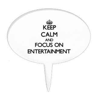 Keep Calm and focus on ENTERTAINMENT Cake Picks