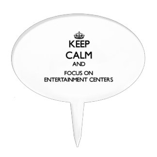 Keep Calm and focus on ENTERTAINMENT CENTERS Cake Pick