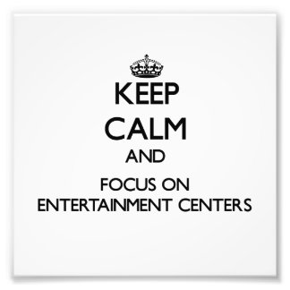 Keep Calm and focus on ENTERTAINMENT CENTERS Photo