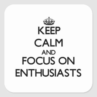 Keep Calm and focus on ENTHUSIASTS Square Sticker