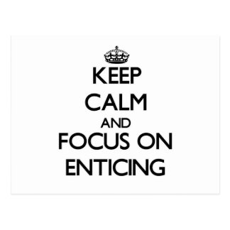 Keep Calm and focus on ENTICING Postcard