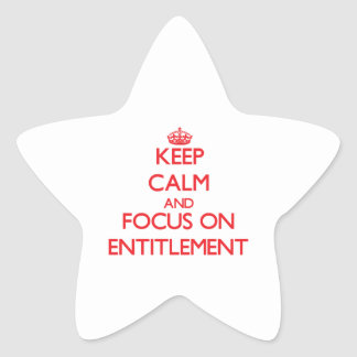 Keep Calm and focus on ENTITLEMENT Star Sticker