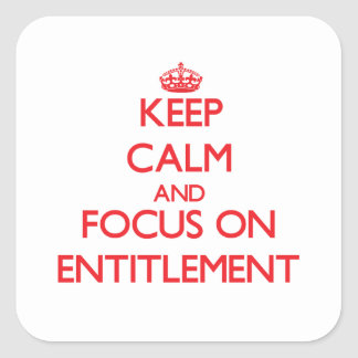 Keep Calm and focus on ENTITLEMENT Square Stickers