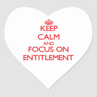 Keep Calm and focus on ENTITLEMENT Stickers