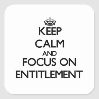 Keep Calm and focus on ENTITLEMENT Square Sticker
