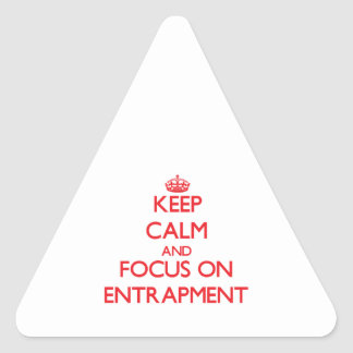 Keep Calm and focus on ENTRAPMENT Sticker
