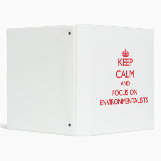 Keep Calm and focus on ENVIRONMENTALISTS 3 Ring Binder