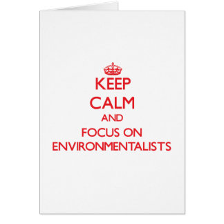 Keep Calm and focus on ENVIRONMENTALISTS Cards