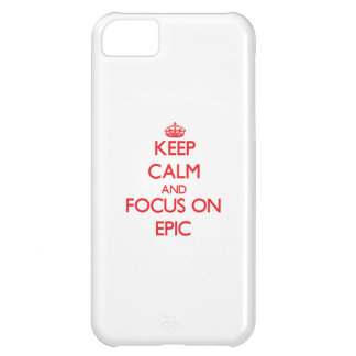 Keep Calm and focus on EPIC Case For iPhone 5C