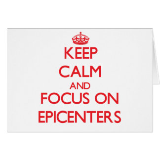 Keep Calm and focus on EPICENTERS Greeting Card