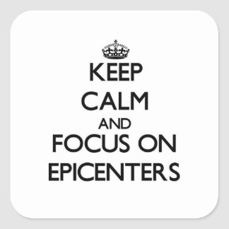 Keep Calm and focus on EPICENTERS Square Sticker