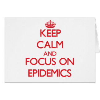 Keep Calm and focus on EPIDEMICS Greeting Cards