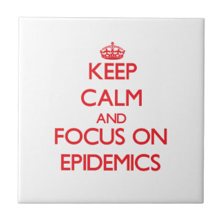 Keep Calm and focus on EPIDEMICS Tile