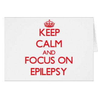 Keep Calm and focus on EPILEPSY Greeting Card