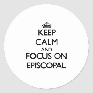 Keep Calm and focus on EPISCOPAL Sticker