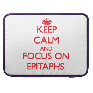 Keep Calm and focus on EPITAPHS Sleeve For MacBook Pro
