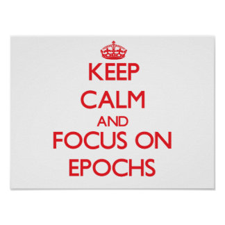 Keep Calm and focus on EPOCHS Posters