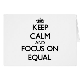 Keep Calm and focus on EQUAL Greeting Cards