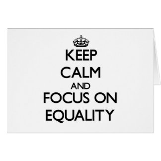 Keep Calm and focus on EQUALITY Card