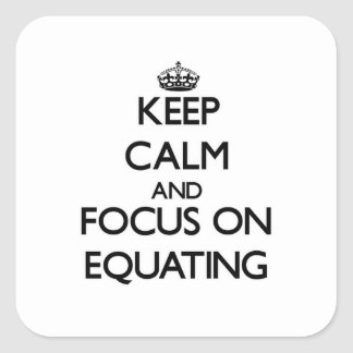 Keep Calm and focus on EQUATING Square Sticker
