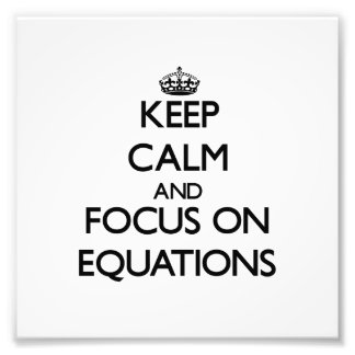 Keep Calm and focus on EQUATIONS Photograph