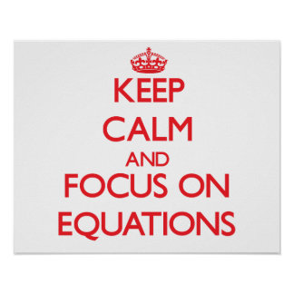 Keep Calm and focus on EQUATIONS Poster