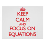 Keep Calm and focus on EQUATIONS Posters