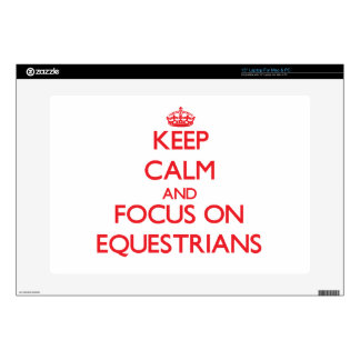 "Keep Calm and focus on EQUESTRIANS 15"" Laptop Skins"