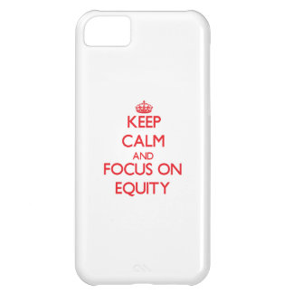 Keep Calm and focus on EQUITY Cover For iPhone 5C
