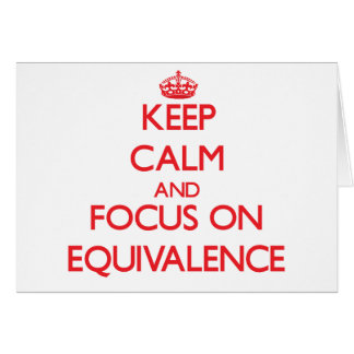 Keep Calm and focus on EQUIVALENCE Greeting Card