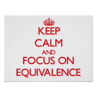 Keep Calm and focus on EQUIVALENCE Poster