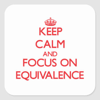 Keep Calm and focus on EQUIVALENCE Square Sticker