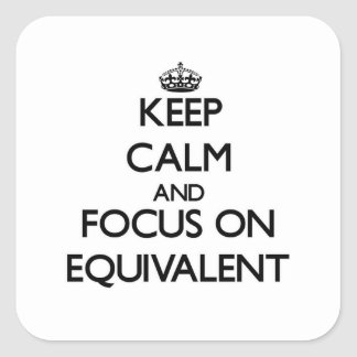 Keep Calm and focus on EQUIVALENT Square Sticker
