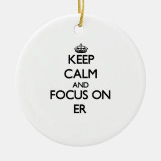 Keep Calm and focus on ER Ornament