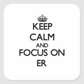 Keep Calm and focus on ER Square Stickers