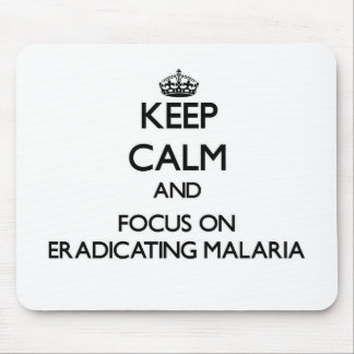 Keep Calm and focus on Eradicating Malaria Mouse Pads