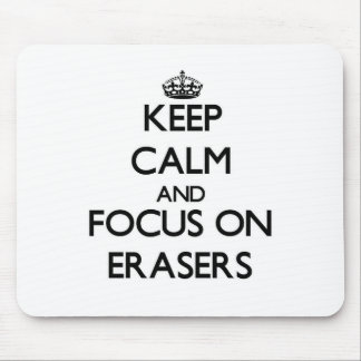 Keep Calm and focus on ERASERS Mouse Pad