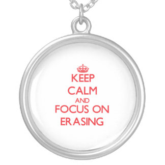 Keep Calm and focus on ERASING Necklace