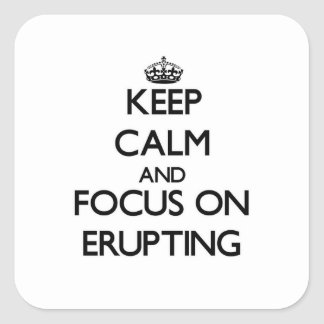Keep Calm and focus on ERUPTING Square Sticker