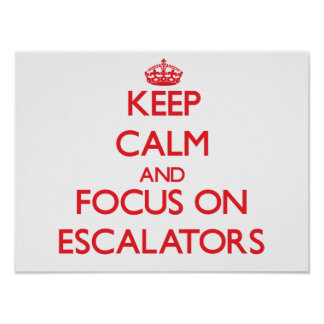 Keep Calm and focus on ESCALATORS Posters
