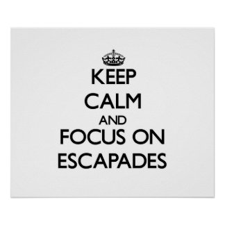Keep Calm and focus on ESCAPADES Posters