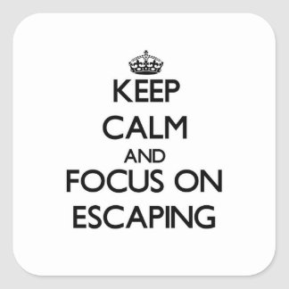 Keep Calm and focus on ESCAPING Square Sticker