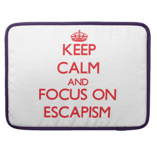 Keep Calm and focus on ESCAPISM Sleeves For MacBooks