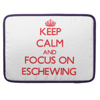 Keep Calm and focus on ESCHEWING MacBook Pro Sleeves