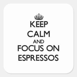 Keep Calm and focus on ESPRESSOS Square Sticker