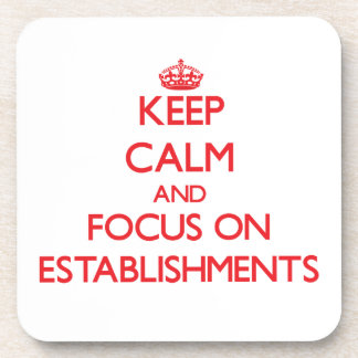Keep Calm and focus on ESTABLISHMENTS Coasters