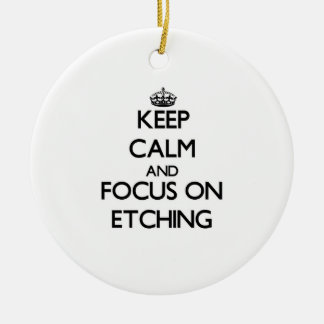 Keep Calm and focus on ETCHING Christmas Ornaments